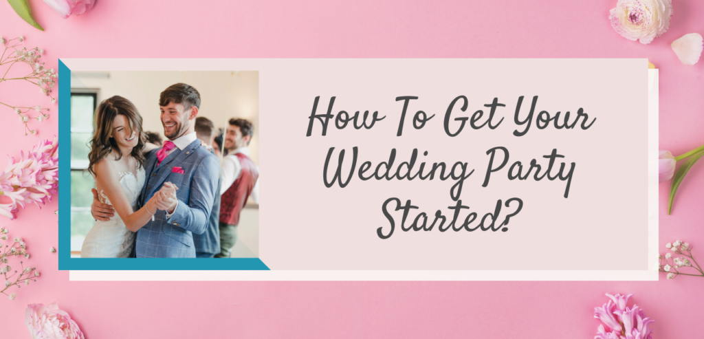 How to get your wedding party started